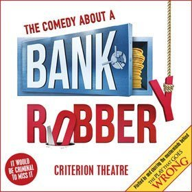 The Comedy About A Bank Robbery Criterion Theatre