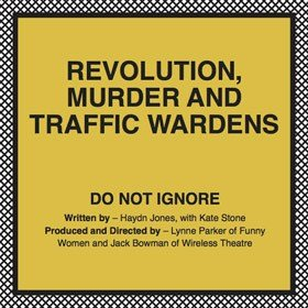 Revolution, Murder and Traffic Wardens...