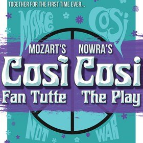 Cosi Fan Tutte and Cosi The Play
