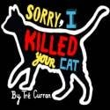 Sorry, I Killed Your Cat by Lost Fragments Productions – Review