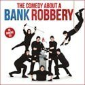 The Comedy About A Bank Robbery: 'you will laugh all the way to the bank'