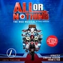 All Or Nothing Musical Tickets London Arts Theatre