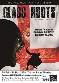 Glass Roots at Tristan Bates Theatre