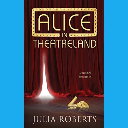 Alice In Theatreland by Julia Roberts