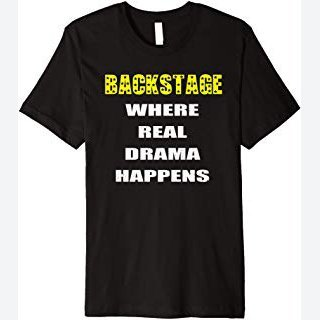 Backstage Where Real Drama Happens Theatre T Shirt