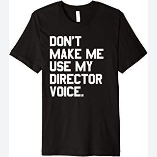 Don't Make Me Use My Director Voice T-Shirt Theatre