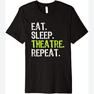 Eat Sleep Theatre Repeat Actor Actress T-Shirt