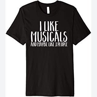 I Like Musicals And Maybe 3 People Funny Theatre Fan Shirt