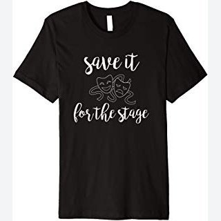 Funny Theatre Gift T-Shirt - Save the Drama for the Stage