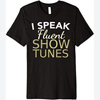 I Speak Fluent Show Tunes - Theatre Fan Geek Backstage