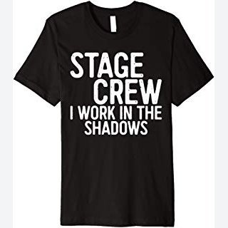 Stage Crew I Work In The Shadows T-Shirt Funny Theatre Gift