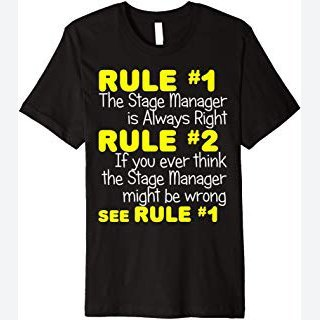 Stage Manager Always Right Shirt Funny Theatre Actor Drama