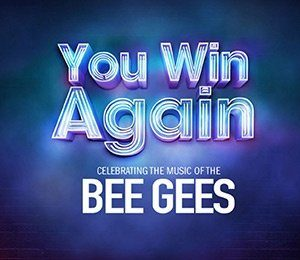 You Win Again - Celebrating the Music of The Bee Gees at New Victoria Theatre
