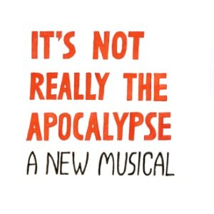 It's Not Really the Apocalypse - A New Musical album