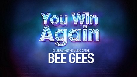 You Win Again – Celebrating the Music of The Bee Gees at New Victoria Theatre