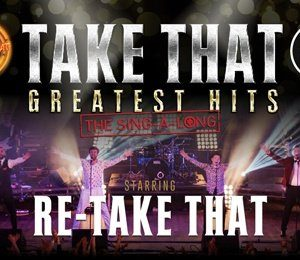Re-Take That: Take That Greatest Hits The Sing-a-long at Princess Theatre Torquay