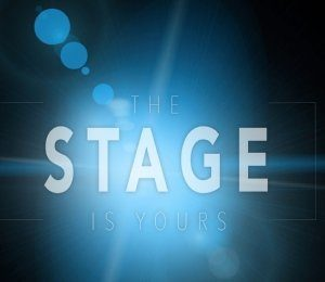 The Stage is Yours
