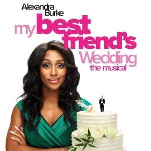 My Best Friend's Wedding The Musical starring Alexandra Burke as Julianne Potter