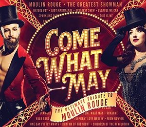 Come What May - The Ultimate Tribute to Moulin Rouge at Theatre Royal Brighton