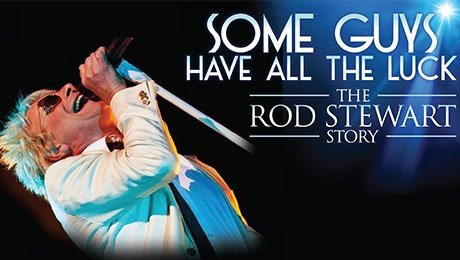 Some Guys Have All the Luck - The Rod Stewart Story at Theatre Royal Brighton