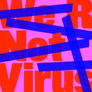 We R Not Virus