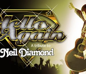 Hello Again... A Tribute to Neil Diamond at Princess Theatre Torquay