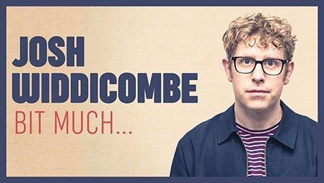 Josh Widdicombe - Bit Much... at New Victoria Theatre
