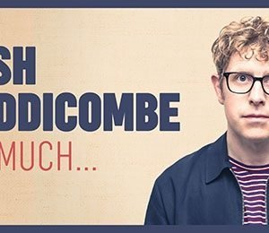 Josh Widdicombe - Bit Much... at Princess Theatre Torquay