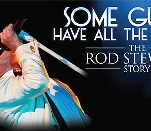 Some Guys Have All the Luck - The Rod Stewart Story at Princess Theatre Torquay