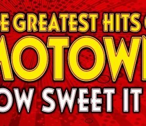 The Greatest Hits of Motown - How Sweet It Is at New Victoria Theatre