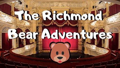 The Richmond Bear Adventures at Richmond Theatre