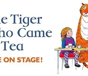 The Tiger Who Came To Tea at New Victoria Theatre